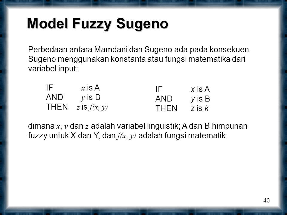 43 Perbedaan antara Mamdani dan Sugeno ada pada konsekuen.