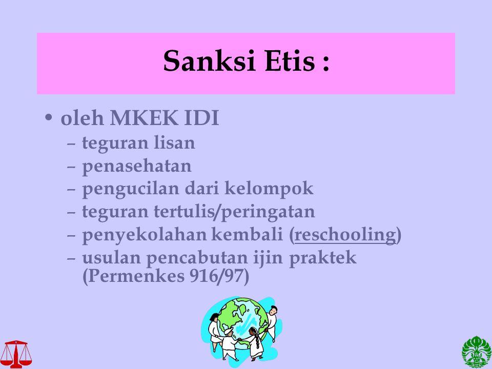 Sanksi Etis : oleh MKEK IDI – teguran lisan – penasehatan – pengucilan dari kelompok – teguran tertulis/peringatan – penyekolahan kembali (reschooling