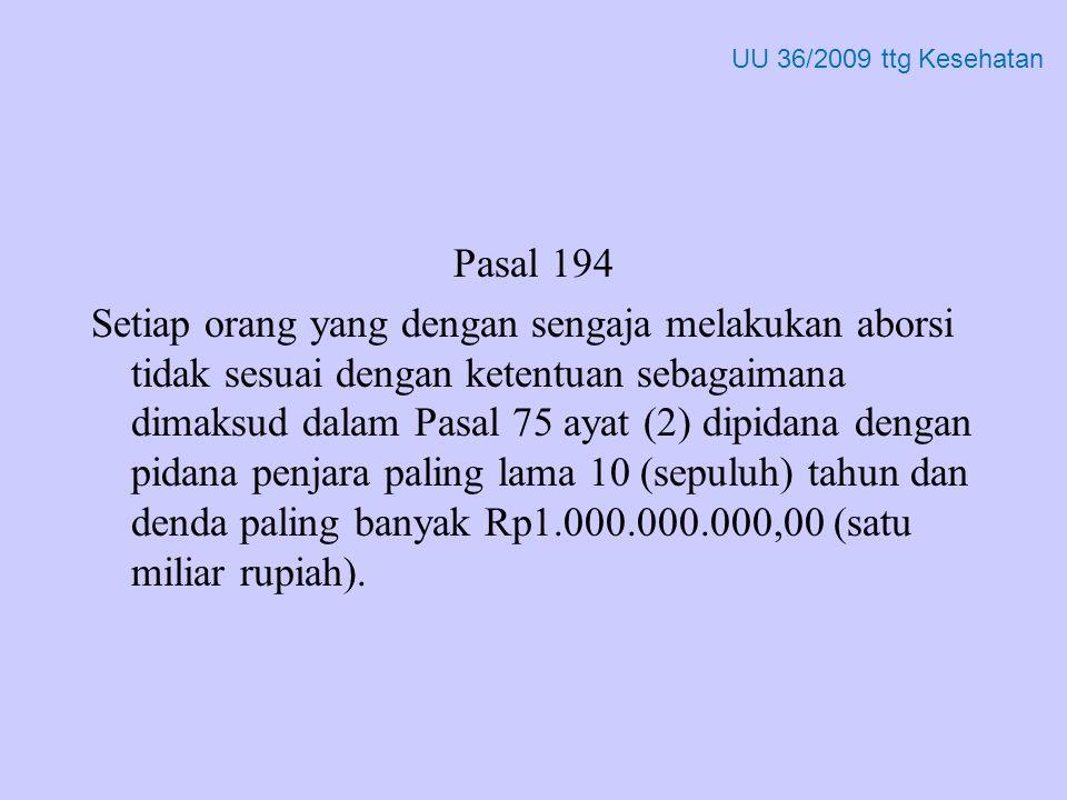 Pasal 194 Setiap orang yang dengan sengaja melakukan aborsi tidak sesuai dengan ketentuan sebagaimana dimaksud dalam Pasal 75 ayat (2) dipidana dengan