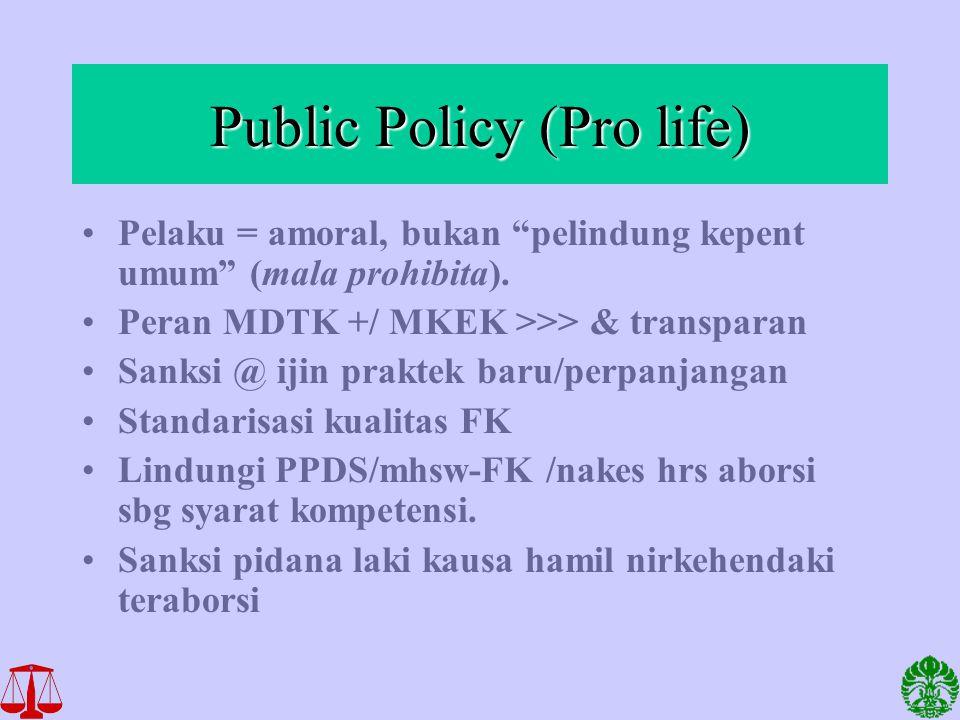 """Public Policy (Pro life) Pelaku = amoral, bukan """"pelindung kepent umum"""" (mala prohibita). Peran MDTK +/ MKEK >>> & transparan Sanksi @ ijin praktek ba"""