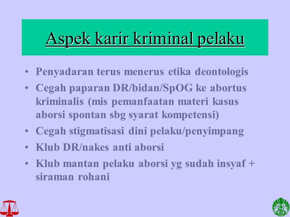 Aspek karir kriminal pelaku Penyadaran terus menerus etika deontologis Cegah paparan DR/bidan/SpOG ke abortus kriminalis (mis pemanfaatan materi kasus