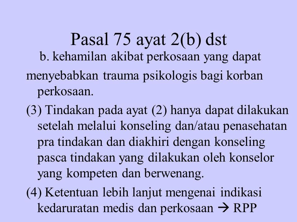 Pasal 75 ayat 2(b) dst b. kehamilan akibat perkosaan yang dapat menyebabkan trauma psikologis bagi korban perkosaan. (3) Tindakan pada ayat (2) hanya