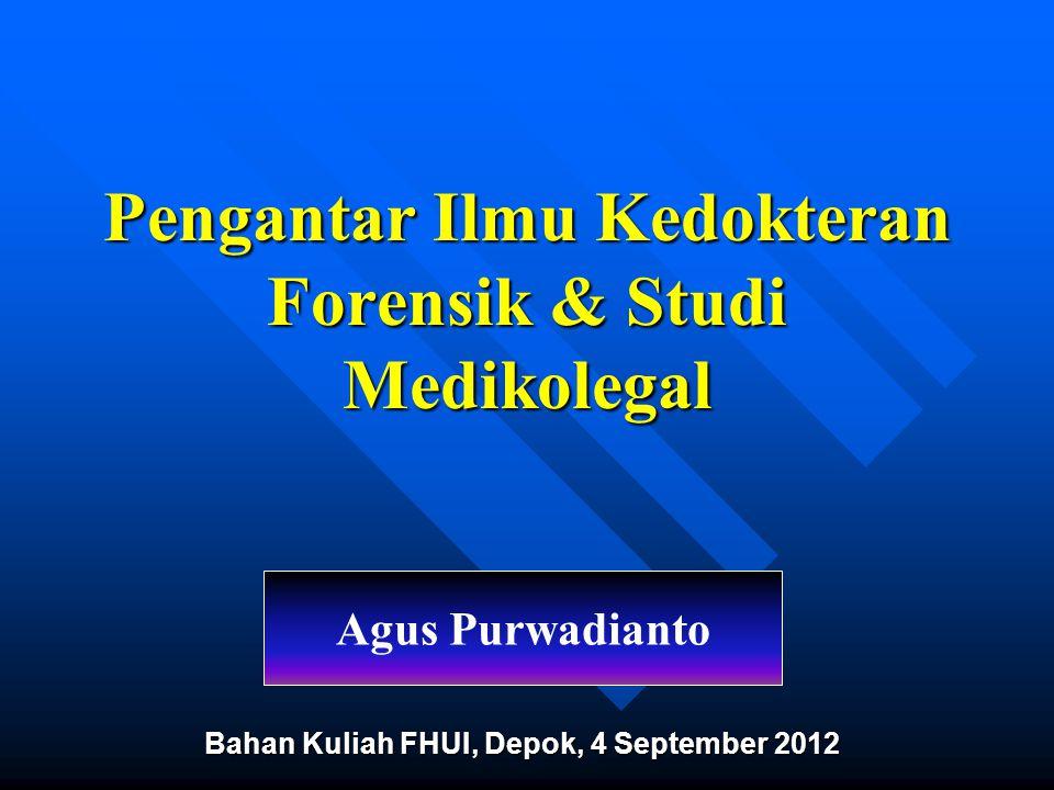 Pengantar Ilmu Kedokteran Forensik & Studi Medikolegal Agus Purwadianto Bahan Kuliah FHUI, Depok, 4 September 2012