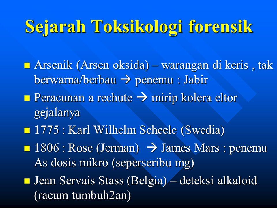 Sejarah Toksikologi forensik n Arsenik (Arsen oksida) – warangan di keris, tak berwarna/berbau  penemu : Jabir n Peracunan a rechute  mirip kolera e