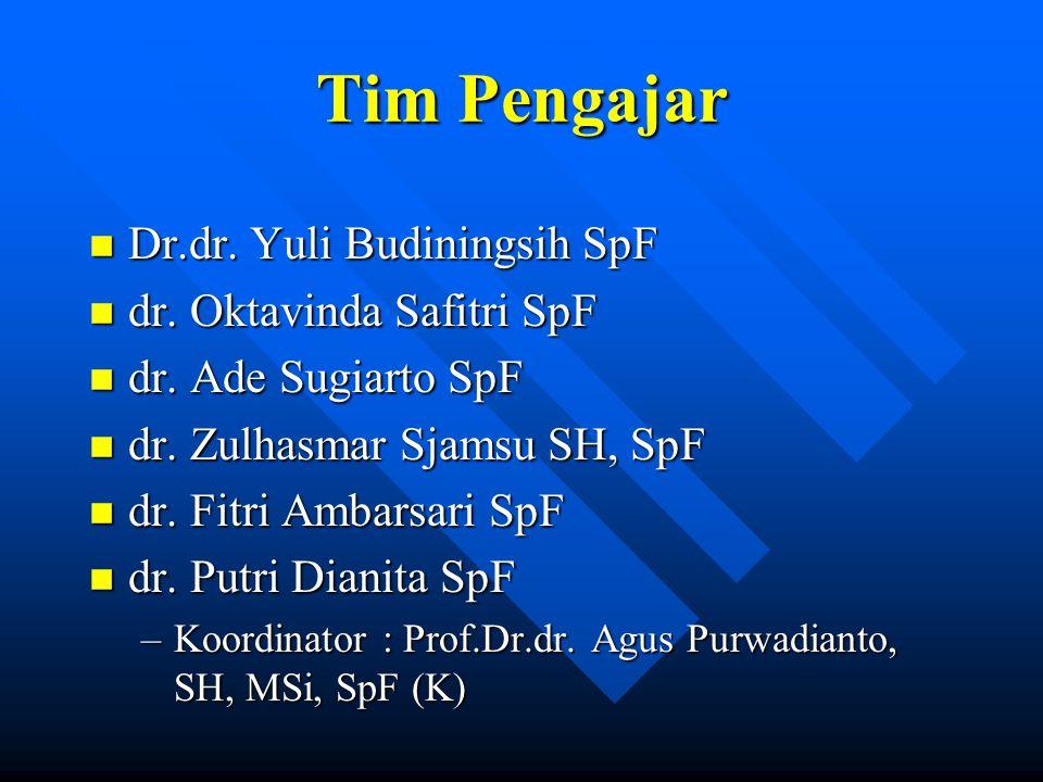 Tim Pengajar n Dr.dr. Yuli Budiningsih SpF n dr. Oktavinda Safitri SpF n dr. Ade Sugiarto SpF n dr. Zulhasmar Sjamsu SH, SpF n dr. Fitri Ambarsari SpF