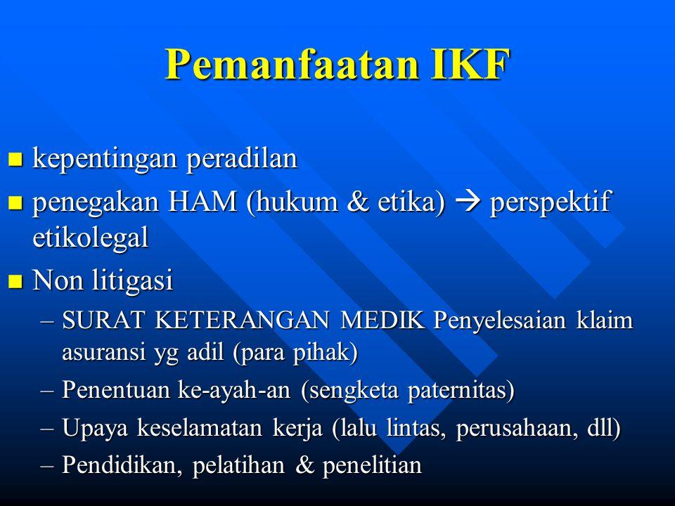 Pemanfaatan IKF n kepentingan peradilan n penegakan HAM (hukum & etika)  perspektif etikolegal n Non litigasi –SURAT KETERANGAN MEDIK Penyelesaian kl