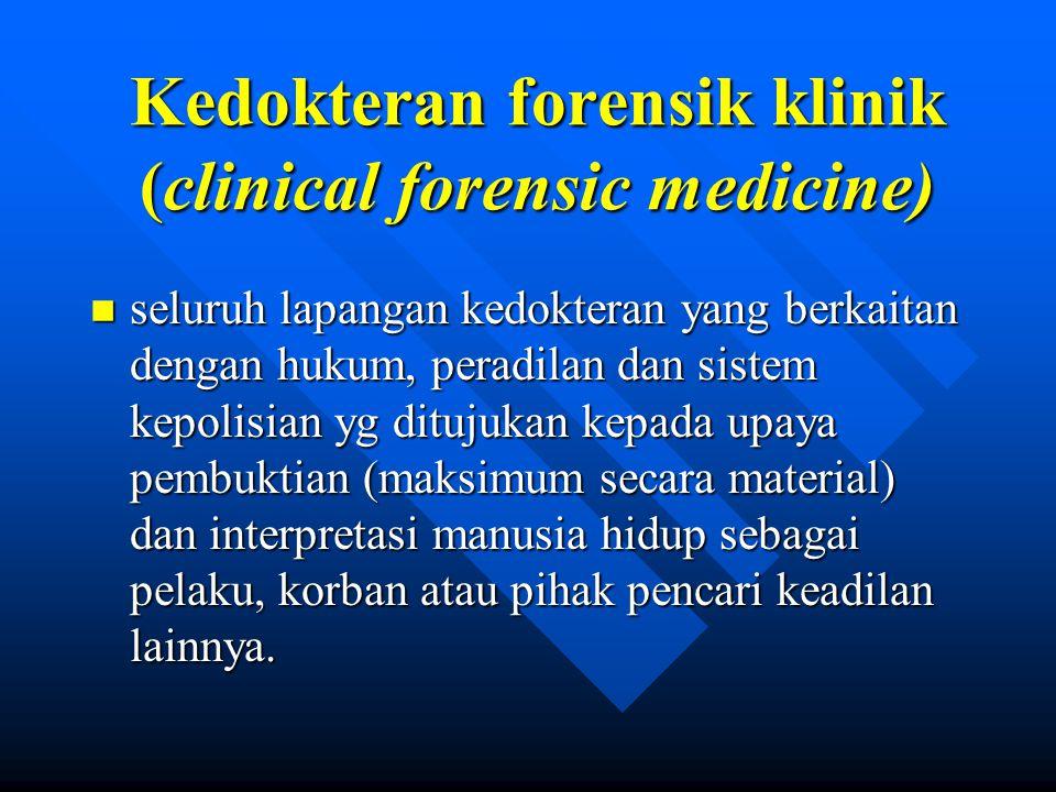 KFK n Bagian IKF-luas yang bukan orang mati n bagian IKF-luas yg berkaitan dengan pasien sekaligus sebagai pelaku (dlm arti luas) atau korban kejahatan/dugaan kejahatan n bagian IKF-luas yg berkaitan dengan proses pembuatan dan penerapan produk forensik (sertifikasi, ekspertis/opini & jasa lainnya) n penerapan kedokteran forensik bagi orang hidup n aspek forensik dari ilmu ilmu kedokteran klinik.