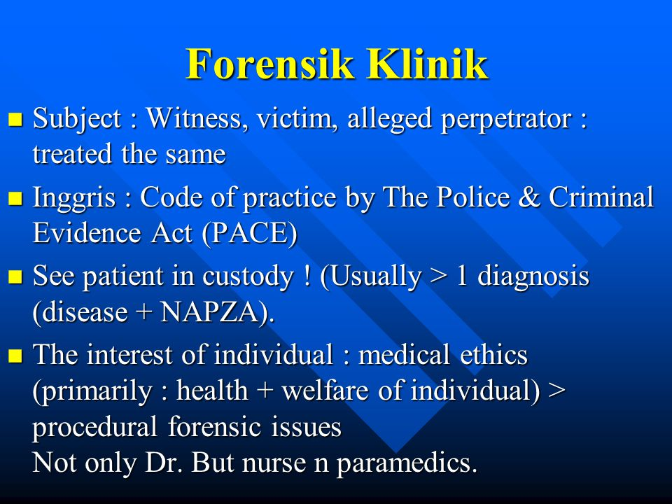 Forensik Klinik n Subject : Witness, victim, alleged perpetrator : treated the same n Inggris : Code of practice by The Police & Criminal Evidence Act