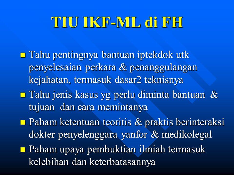 TIU IKF-ML di FH n Tahu pentingnya bantuan iptekdok utk penyelesaian perkara & penanggulangan kejahatan, termasuk dasar2 teknisnya n Tahu jenis kasus