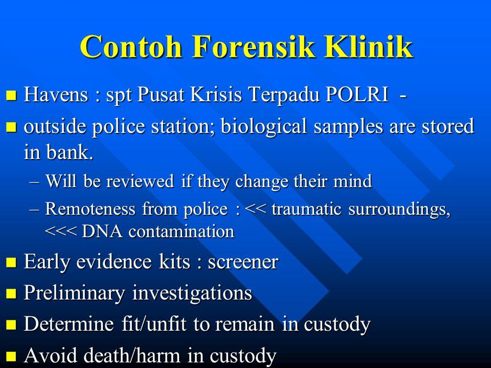 Contoh Forensik Klinik n Havens : spt Pusat Krisis Terpadu POLRI - n outside police station; biological samples are stored in bank. –Will be reviewed