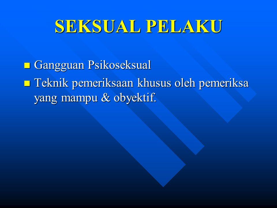 SEKSUAL PELAKU n Gangguan Psikoseksual n Teknik pemeriksaan khusus oleh pemeriksa yang mampu & obyektif.