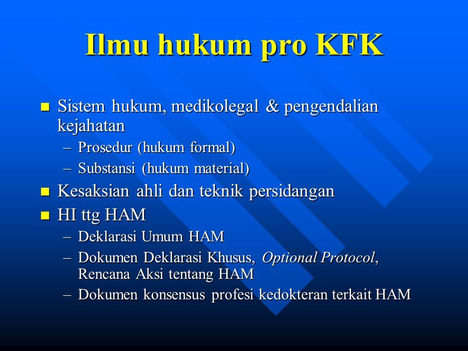 Ilmu hukum pro KFK n Sistem hukum, medikolegal & pengendalian kejahatan –Prosedur (hukum formal) –Substansi (hukum material) n Kesaksian ahli dan tekn