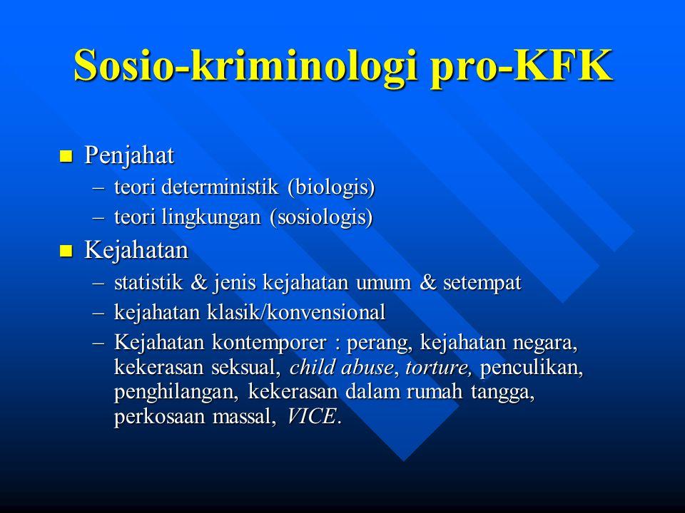 Sosio-kriminologi pro-KFK n Penjahat –teori deterministik (biologis) –teori lingkungan (sosiologis) n Kejahatan –statistik & jenis kejahatan umum & se