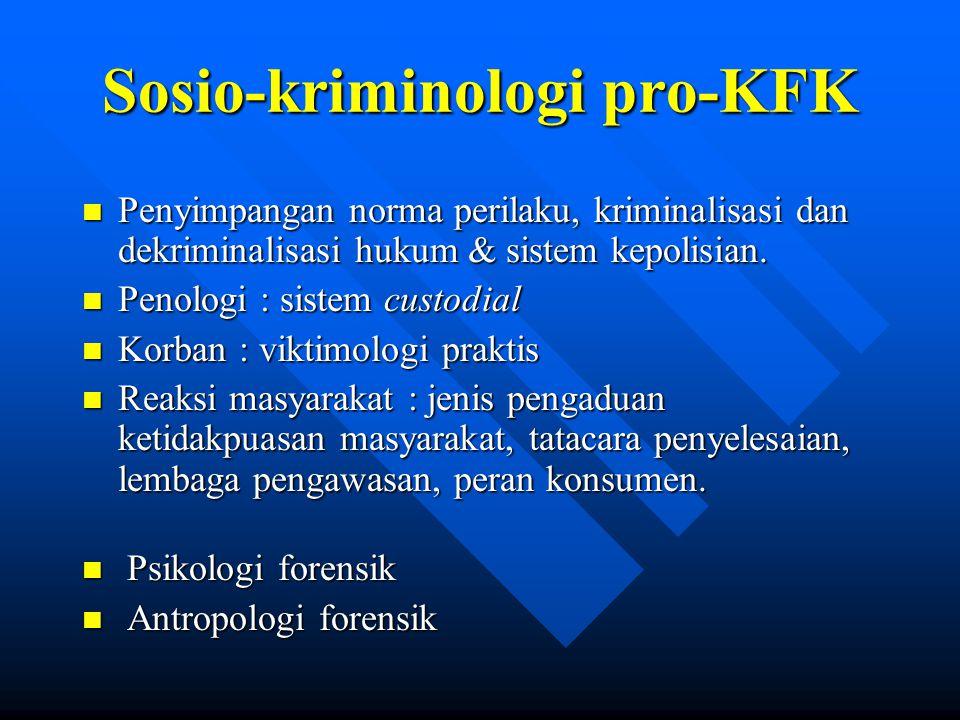 Sosio-kriminologi pro-KFK n Penyimpangan norma perilaku, kriminalisasi dan dekriminalisasi hukum & sistem kepolisian. n Penologi : sistem custodial n