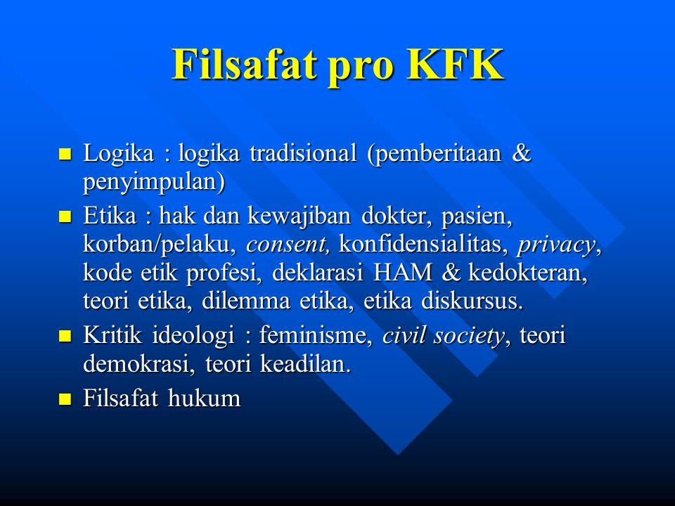 Filsafat pro KFK n Logika : logika tradisional (pemberitaan & penyimpulan) n Etika : hak dan kewajiban dokter, pasien, korban/pelaku, consent, konfide