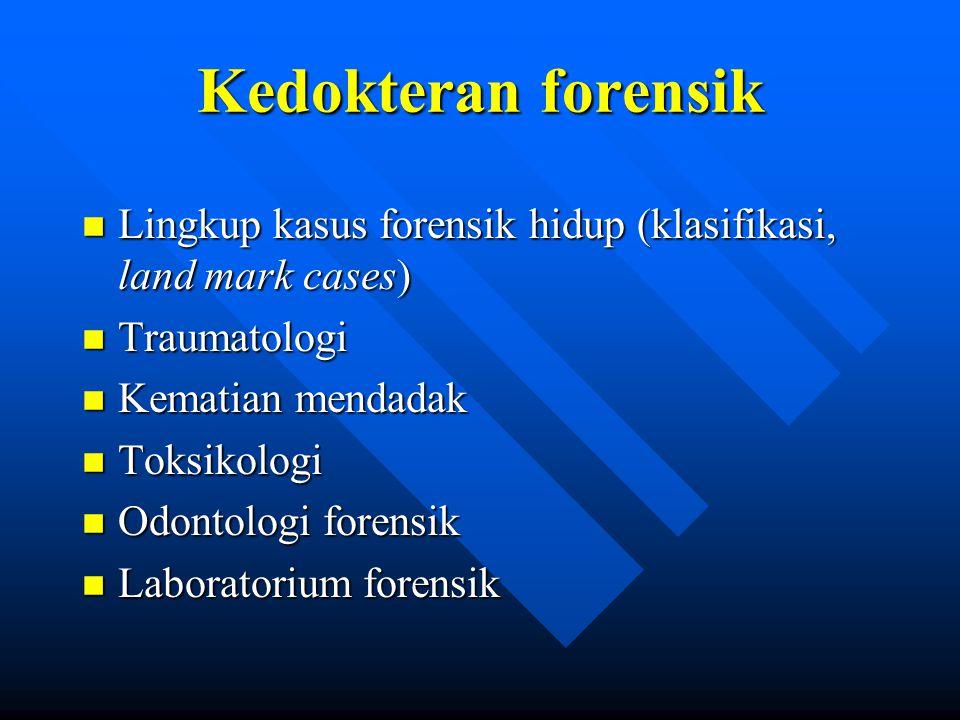 Kedokteran Forensik (2) n Teknik pengumpulan, pemeriksaan, pengajuan dan penafsiran bukti forensik n Serologi n Patologi & Biologi molekular n Tempat Kejadian Perkara n Kedokteran kepolisian dan kelalulintasan n Kesehatan tahanan