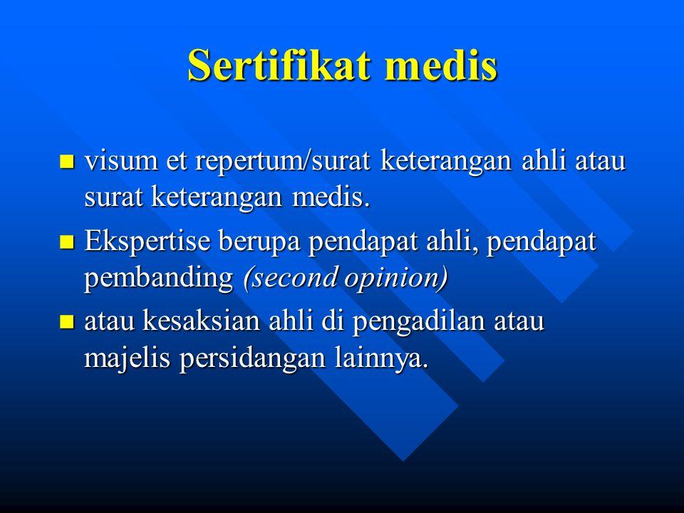 Sertifikat medis n visum et repertum/surat keterangan ahli atau surat keterangan medis. n Ekspertise berupa pendapat ahli, pendapat pembanding (second