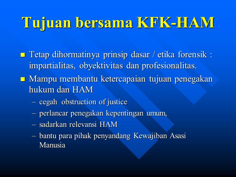 Tujuan bersama KFK-HAM (2) n Mampu membantu terciptanya infrastruktur penegakan HAM –panitia kebenaran dan rekonsiliasi nasional, –lembaga perlindungan saksi (termasuk saksi ahli), –diklat SDM terkait.