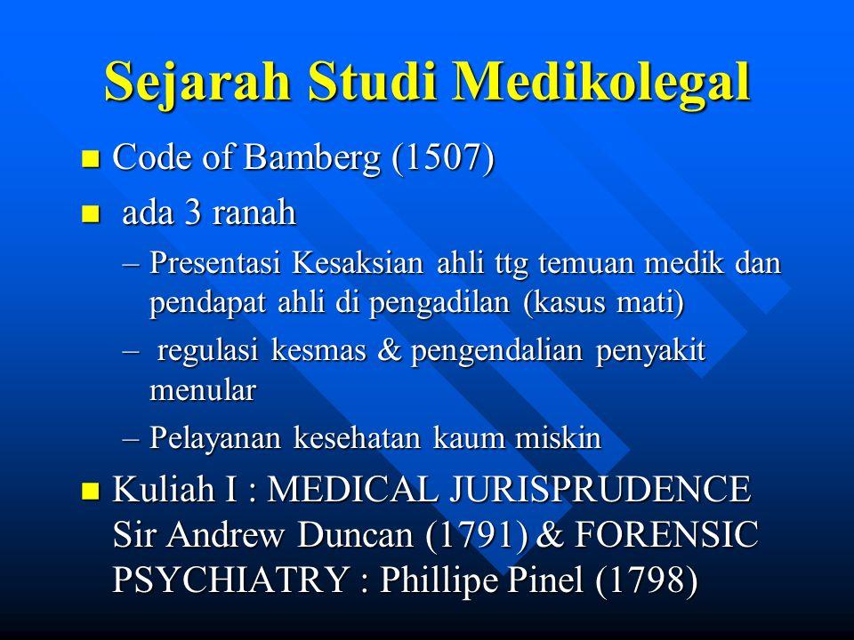 Sejarah Studi Medikolegal n Code of Bamberg (1507) n ada 3 ranah –Presentasi Kesaksian ahli ttg temuan medik dan pendapat ahli di pengadilan (kasus ma