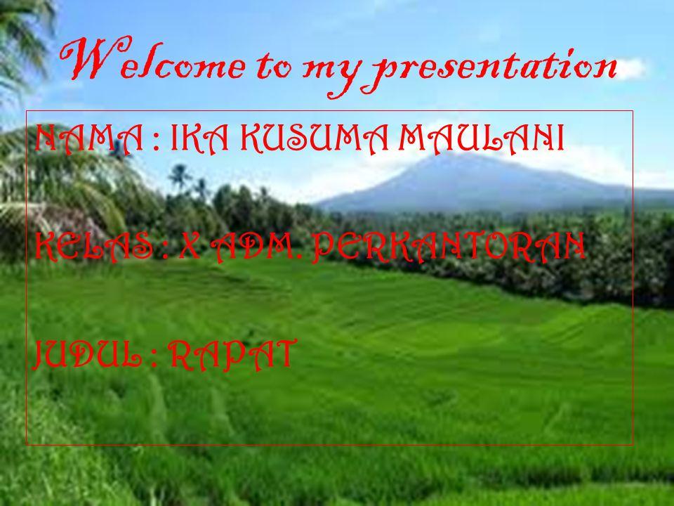 Welcome to my presentation NAMA : IKA KUSUMA MAULANI KELAS : X ADM. PERKANTORAN JUDUL : RAPAT