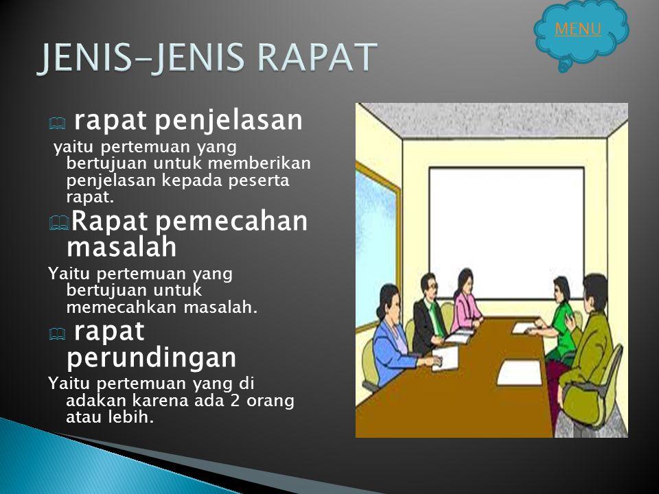  r rapat penjelasan yaitu pertemuan yang bertujuan untuk memberikan penjelasan kepada peserta rapat. RRapat pemecahan masalah Yaitu pertemuan yang