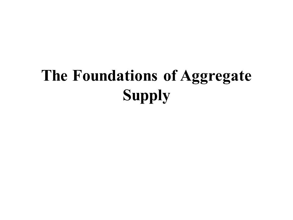 The Foundations of Aggregate Supply