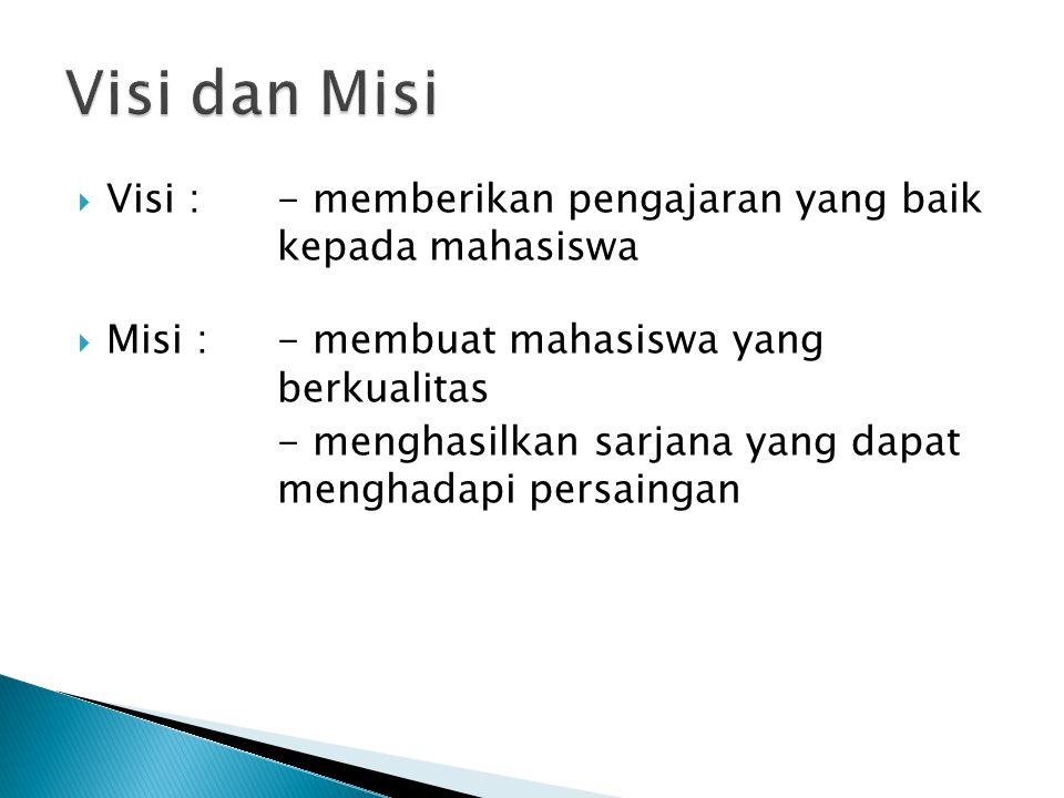  Visi : - memberikan pengajaran yang baik kepada mahasiswa  Misi : - membuat mahasiswa yang berkualitas - menghasilkan sarjana yang dapat menghadapi persaingan