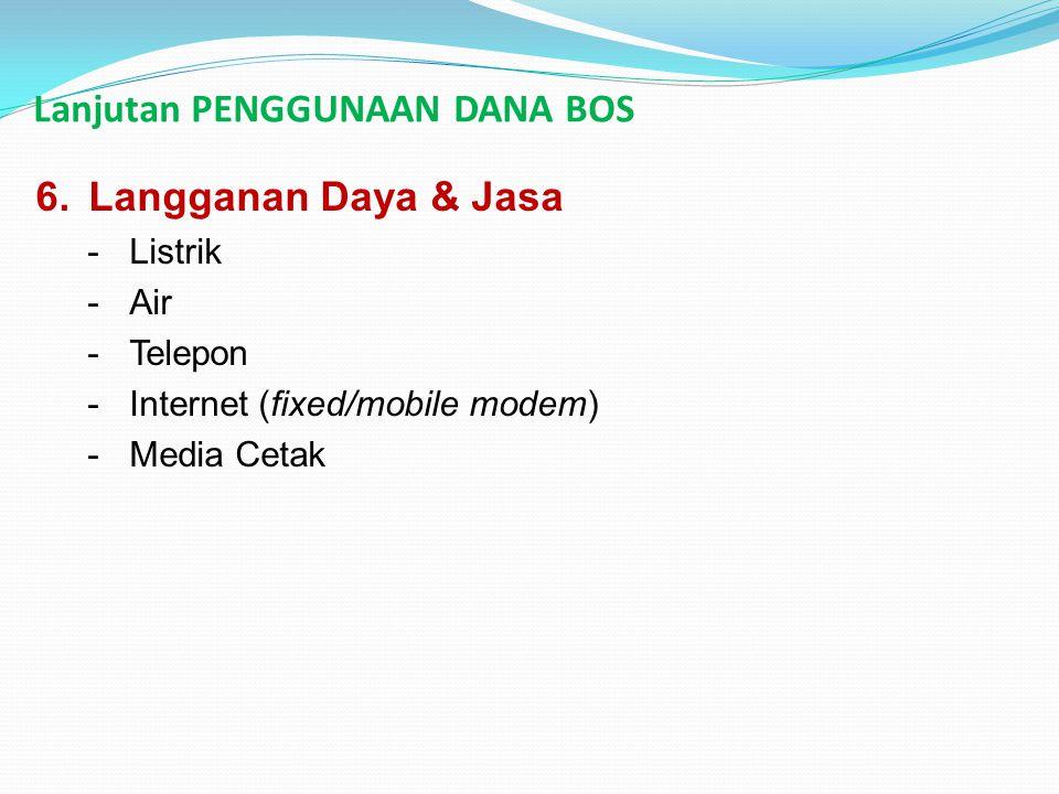 Lanjutan PENGGUNAAN DANA BOS 6.Langganan Daya & Jasa -Listrik - Air -Telepon -Internet (fixed/mobile modem) -Media Cetak