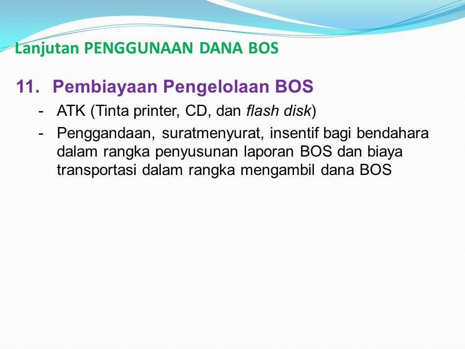 Lanjutan PENGGUNAAN DANA BOS 11.Pembiayaan Pengelolaan BOS -ATK (Tinta printer, CD, dan flash disk) -Penggandaan, suratmenyurat, insentif bagi bendaha