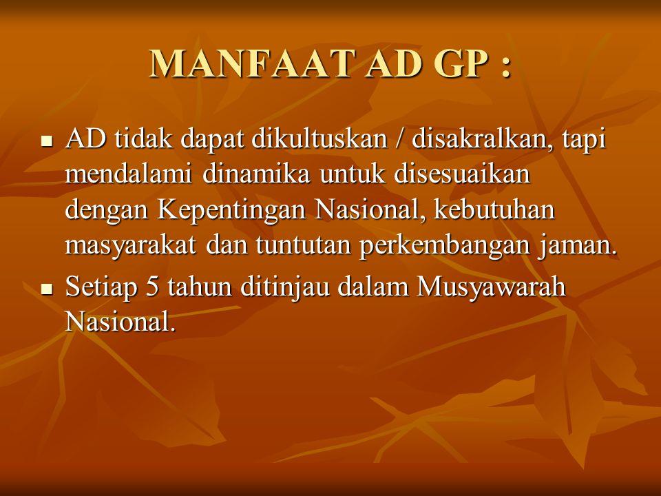 MANFAAT AD GP : AD tidak dapat dikultuskan / disakralkan, tapi mendalami dinamika untuk disesuaikan dengan Kepentingan Nasional, kebutuhan masyarakat