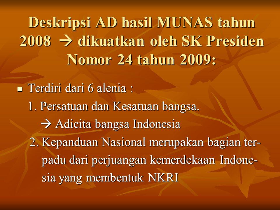 Deskripsi AD hasil MUNAS tahun 2008  dikuatkan oleh SK Presiden Nomor 24 tahun 2009: Terdiri dari 6 alenia : Terdiri dari 6 alenia : 1. Persatuan dan