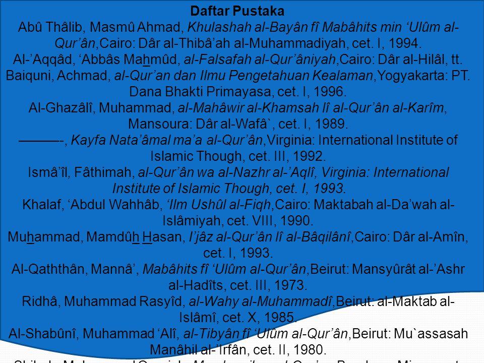 Daftar Pustaka Abû Thâlib, Masmû Ahmad, Khulashah al-Bayân fî Mabâhits min 'Ulûm al- Qur'ân,Cairo: Dâr al-Thibâ'ah al-Muhammadiyah, cet.