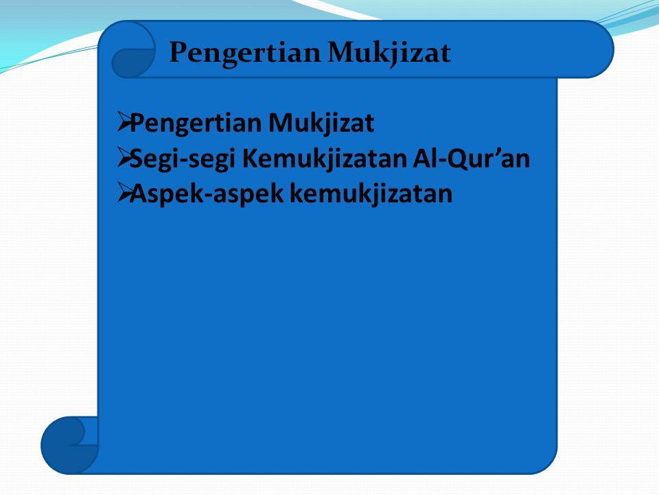 Pengertian Mukjizat PPengertian Mukjizat SSegi-segi Kemukjizatan Al-Qur'an AAspek-aspek kemukjizatan