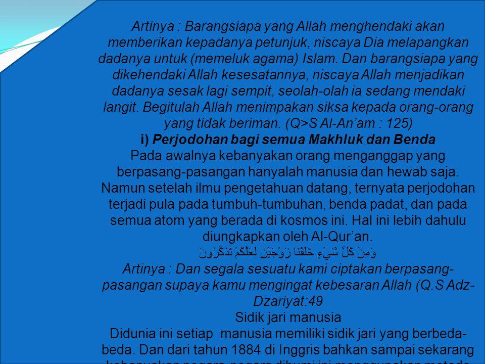 Artinya : Barangsiapa yang Allah menghendaki akan memberikan kepadanya petunjuk, niscaya Dia melapangkan dadanya untuk (memeluk agama) Islam.