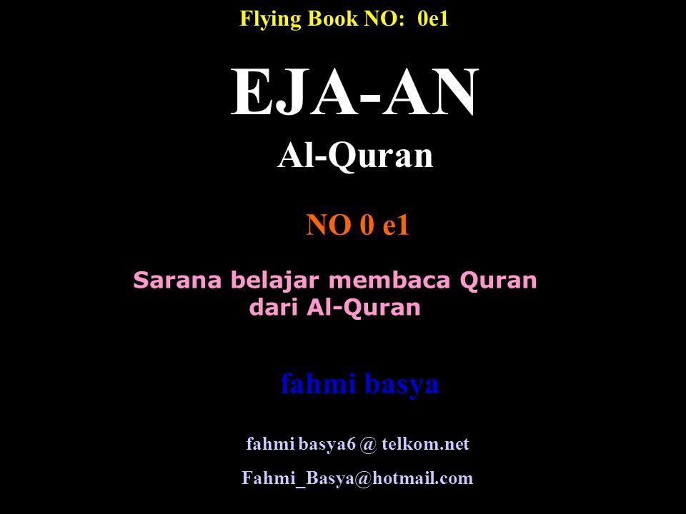 Sarana belajar membaca Quran dari Al-Quran EJA-AN Al-Quran NO 0 e1 fahmi basya6 @ telkom.net Fahmi_Basya@hotmail.com Flying Book NO: 0e1 fahmi basya