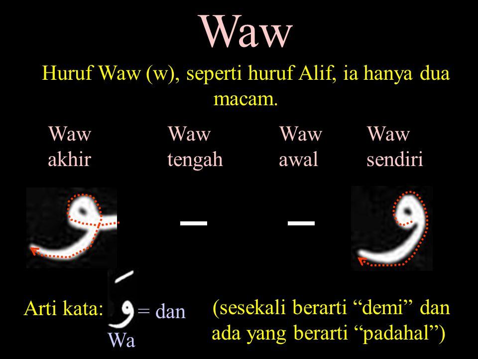 Waw Huruf Waw (w), seperti huruf Alif, ia hanya dua macam.