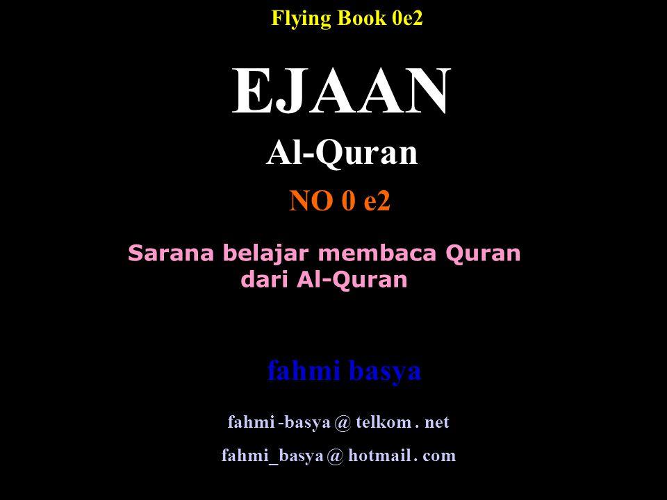 Sarana belajar membaca Quran dari Al-Quran EJAAN Al-Quran NO 0 e2 fahmi -basya @ telkom. net fahmi_basya @ hotmail. com Flying Book 0e2 fahmi basya