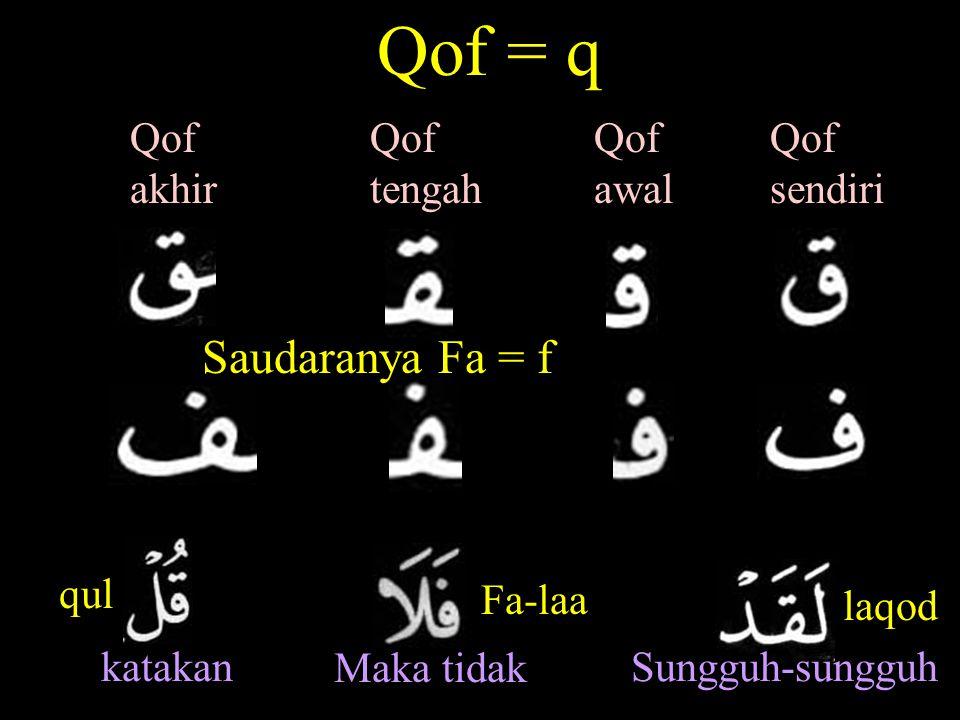 Qof = q Qof awal Qof sendiri Qof tengah Qof akhir Saudaranya Fa = f qul katakan Maka tidak Fa-laa Sungguh-sungguh laqod