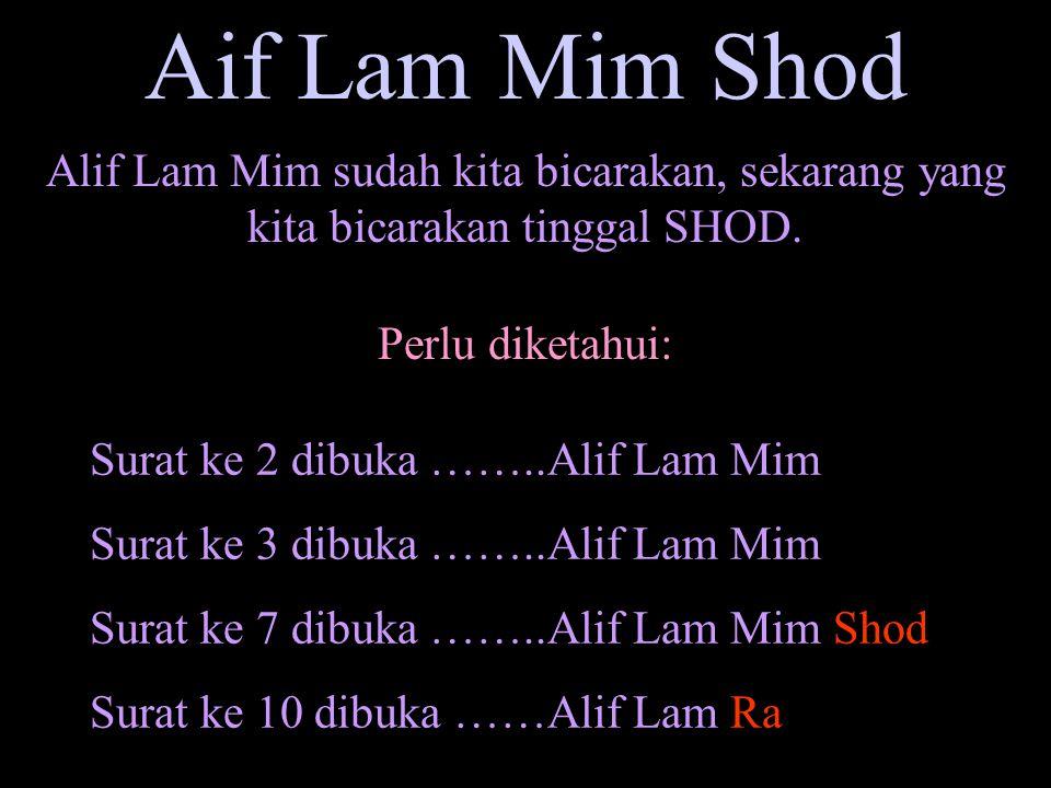 Aif Lam Mim Shod Alif Lam Mim sudah kita bicarakan, sekarang yang kita bicarakan tinggal SHOD. Perlu diketahui: Surat ke 2 dibuka ……..Alif Lam Mim Sur