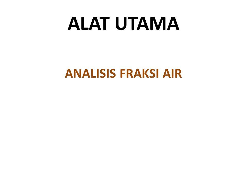 ALAT UTAMA ANALISIS FRAKSI AIR