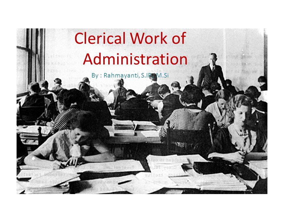 Clerical Work meliputi … Manajemen Rapat dan Notula Etiket Menerima Tamu Handling Calls in and out Perencanaan Kerja Individu Perbekalan Kantor