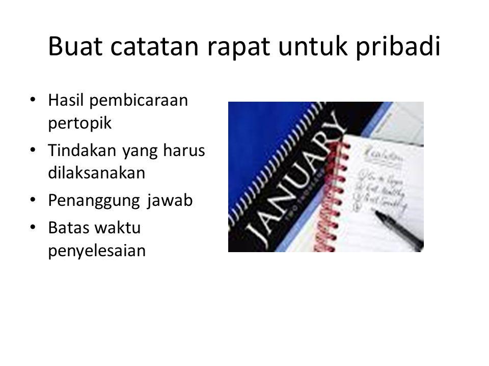Buat catatan rapat untuk pribadi Hasil pembicaraan pertopik Tindakan yang harus dilaksanakan Penanggung jawab Batas waktu penyelesaian
