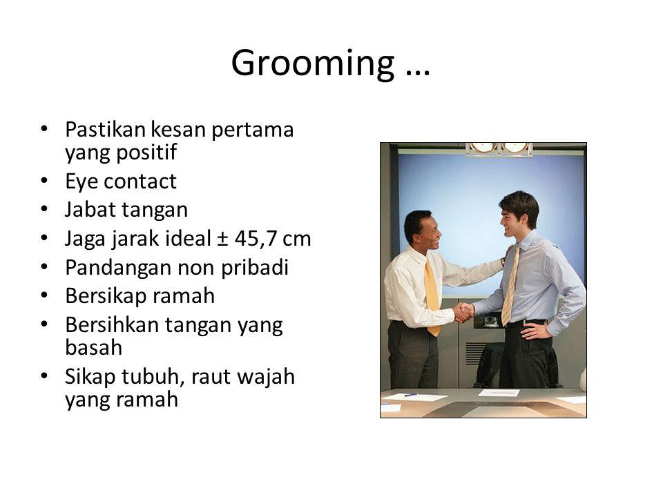 Grooming … Pastikan kesan pertama yang positif Eye contact Jabat tangan Jaga jarak ideal ± 45,7 cm Pandangan non pribadi Bersikap ramah Bersihkan tangan yang basah Sikap tubuh, raut wajah yang ramah