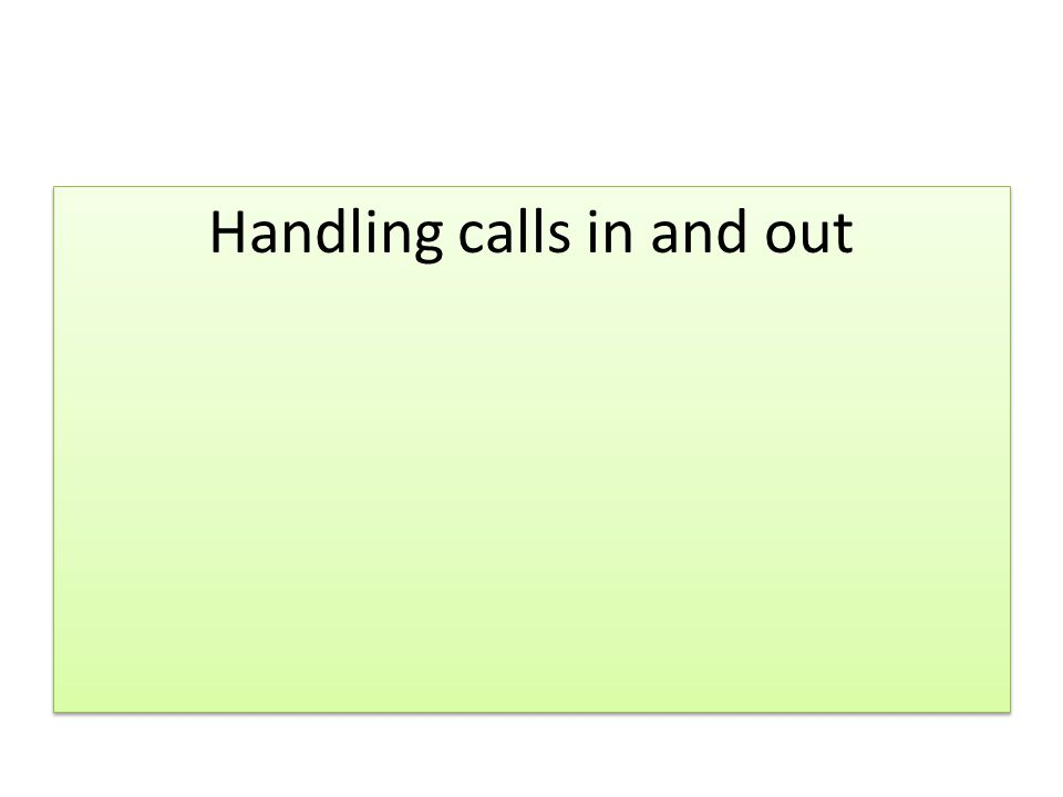 Handling calls in and out