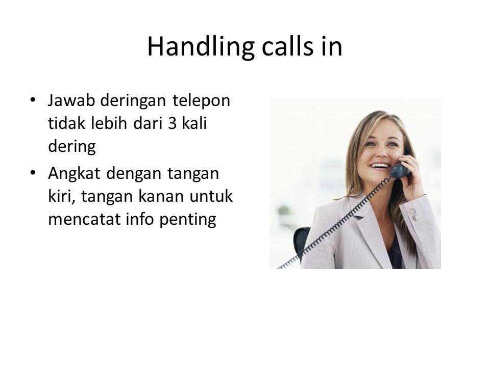 Handling calls in Jawab deringan telepon tidak lebih dari 3 kali dering Angkat dengan tangan kiri, tangan kanan untuk mencatat info penting
