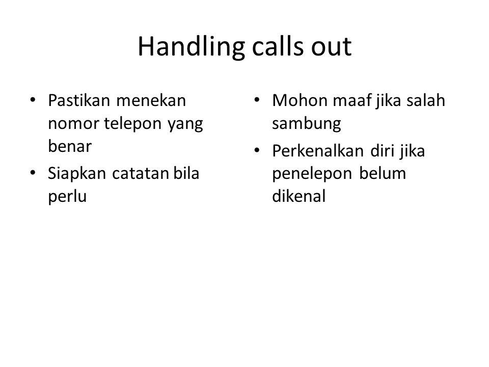 Handling calls out Pastikan menekan nomor telepon yang benar Siapkan catatan bila perlu Mohon maaf jika salah sambung Perkenalkan diri jika penelepon belum dikenal