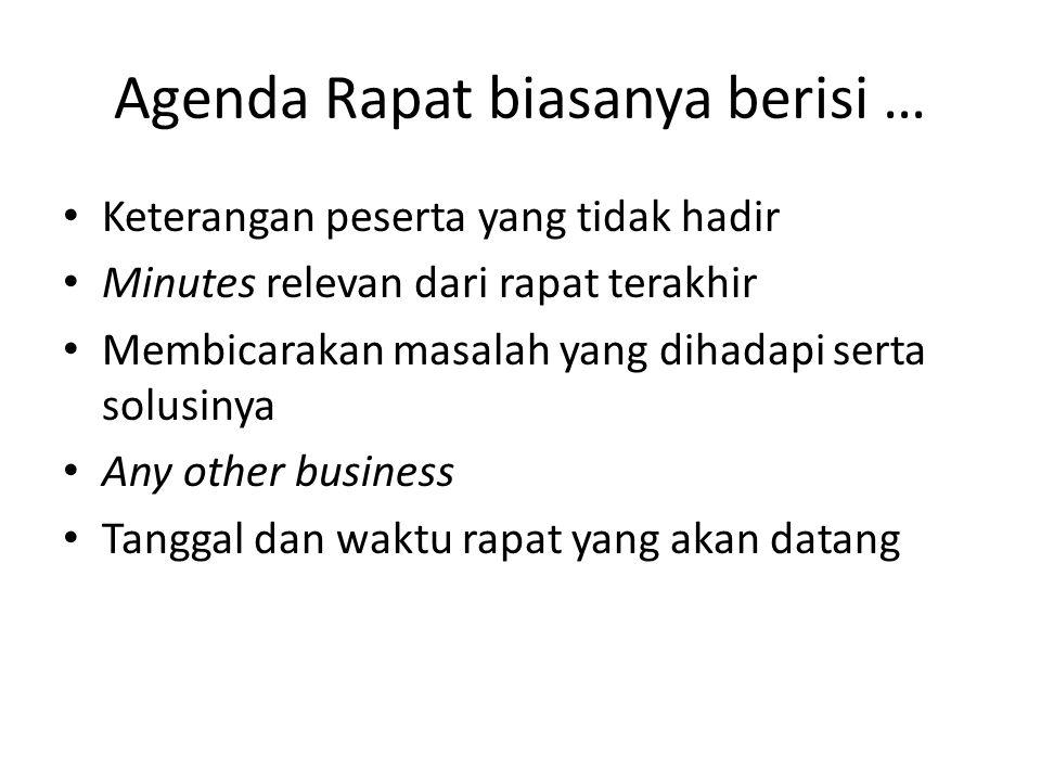 Agenda Rapat biasanya berisi … Keterangan peserta yang tidak hadir Minutes relevan dari rapat terakhir Membicarakan masalah yang dihadapi serta solusinya Any other business Tanggal dan waktu rapat yang akan datang