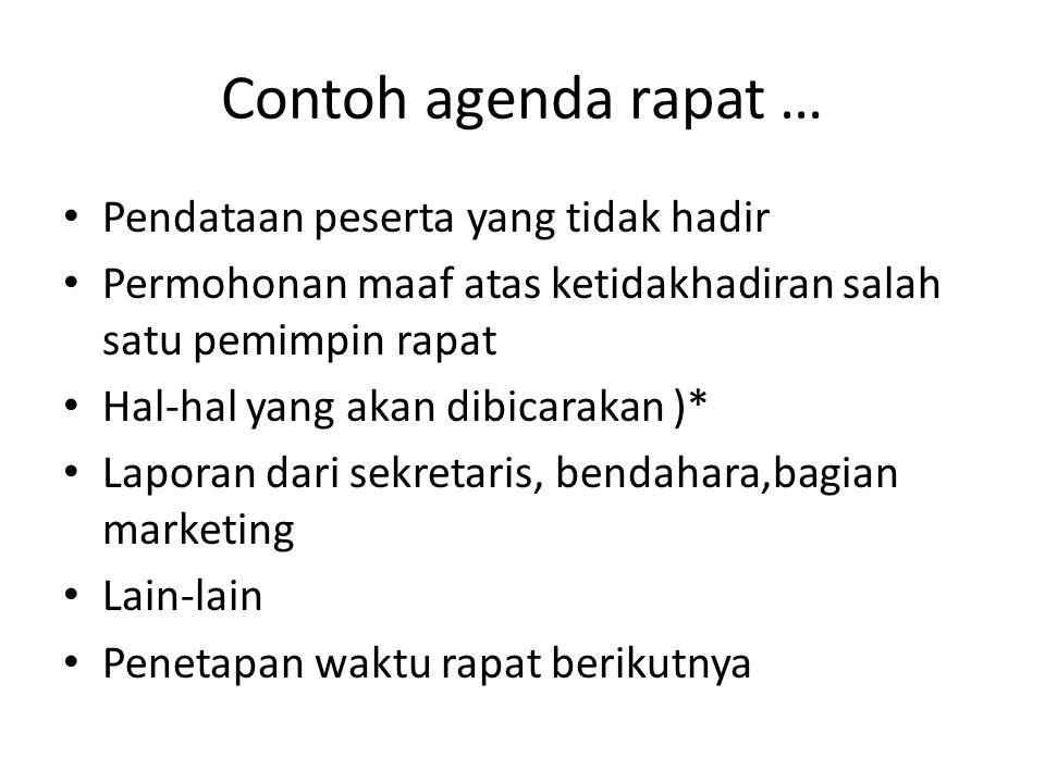 Contoh agenda rapat … Pendataan peserta yang tidak hadir Permohonan maaf atas ketidakhadiran salah satu pemimpin rapat Hal-hal yang akan dibicarakan )