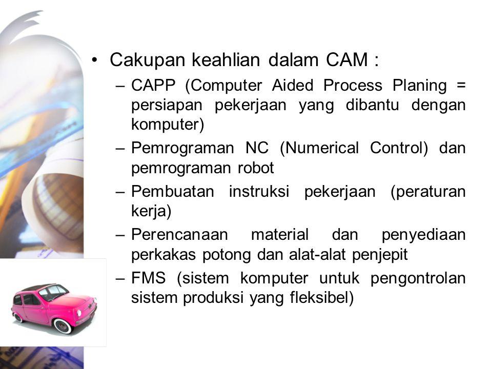 Cakupan keahlian dalam CAM : –CAPP (Computer Aided Process Planing = persiapan pekerjaan yang dibantu dengan komputer) –Pemrograman NC (Numerical Cont