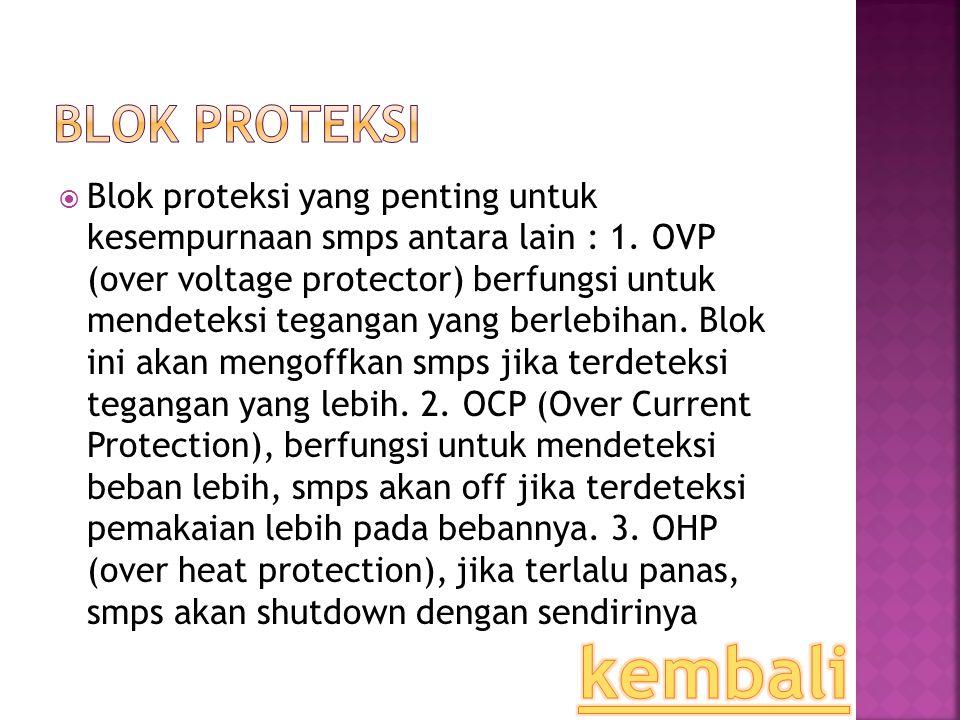 BBlok proteksi yang penting untuk kesempurnaan smps antara lain : 1. OVP (over voltage protector) berfungsi untuk mendeteksi tegangan yang berlebiha